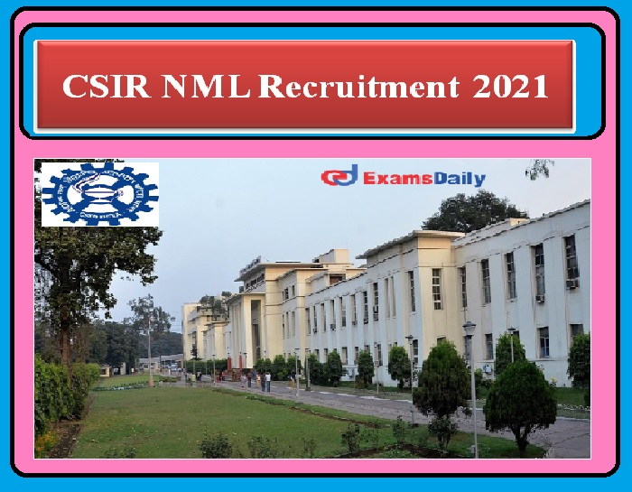 CSIR NML Recruitment 2021 Released – Salary Rs.44,900 60,000 per Month Apply Here