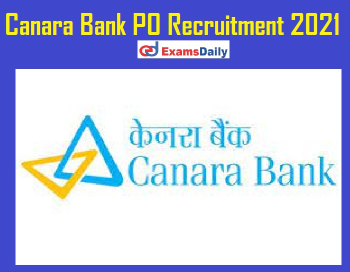Canara Bank PO Recruitment 2021 – Check Eligibility & How to Apply Here!!!