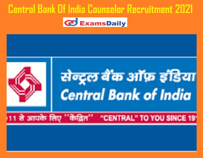 Central Bank Of India Counselor Recruitment 2021 Out - Graduate Post Graduate Can Apply NO APPLICATION FEES!!!