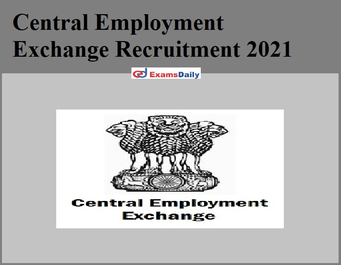 Central Employment Exchange Recruitment 2021