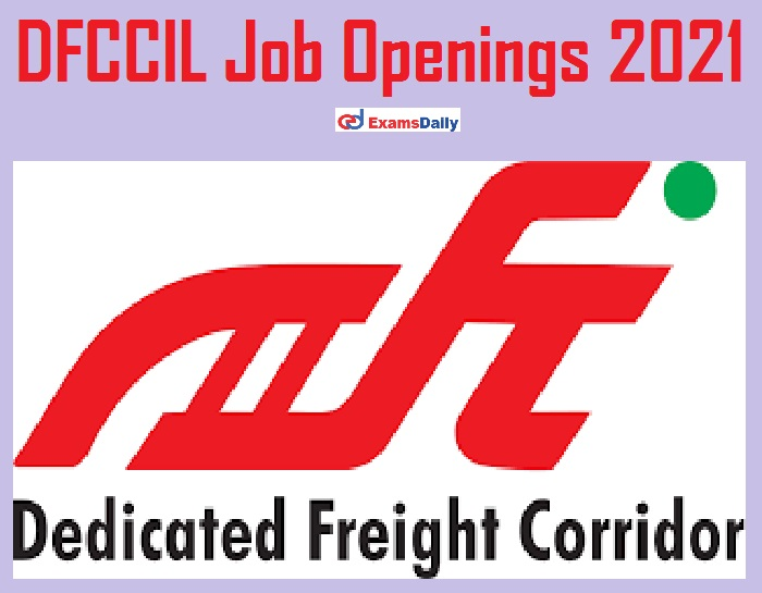DFCCIL Job Openings 2021 – Apply for 140+ Vacancies Just Now Released!!!