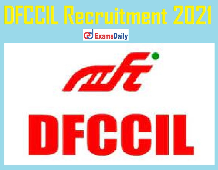 DFCCIL Recruitment 2021 Notification Out – Apply for Junior Manager & Other Vacancies @ dfccil.com!!!