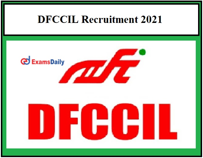 DFCCIL Recruitment 2021 OUT – 1000+ Junior Manager & Other Vacancies Salary Up to Rs.1,60,000!!!