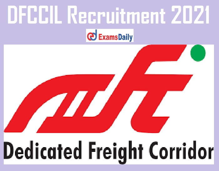 DFCCIL Recruitment 2021 Out – Walk in Interview for 49 Senior Executive Vacancies!!!