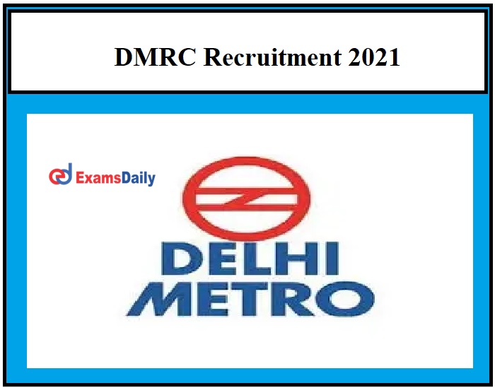 DMRC Vacancies 2021 –Interview Only Registration Ends on March 22!!!