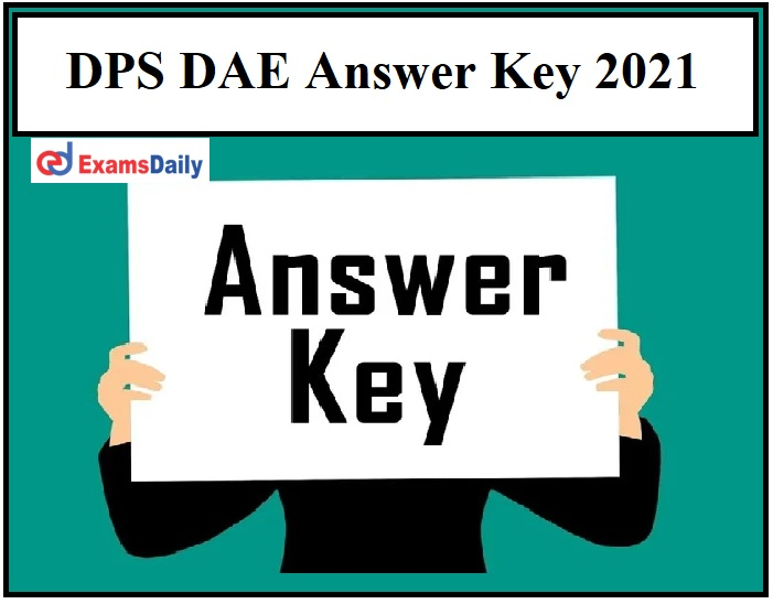 DPS DAE Answer Key 2021 – Check Objection Details for Stenographer, UDC Exam Key Here!!!