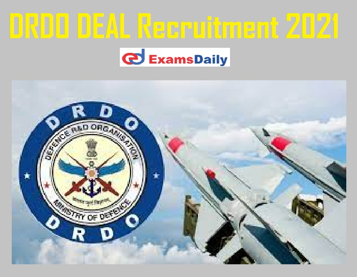 DRDO DEAL Recruitment 2021 Notification – Apply Online Ends Shortly for 70+ Vacancies!!!