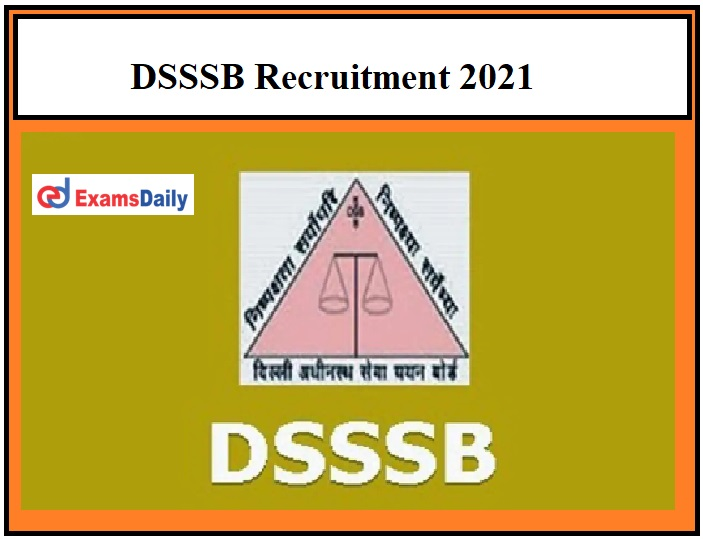 DSSSB JE Recruitment 2021 OUT – Apply for 1800+ Technical Assistant & Other Posts Matriculation Pass can Apply!!!