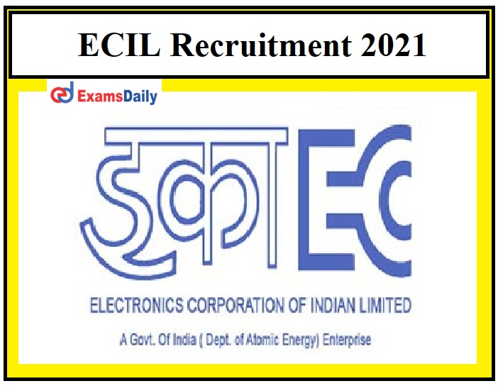 ECIL Recruitment 2021 – Last Date to Apply for Technical Officer Vacancies Engineering Graduates can Apply!!!