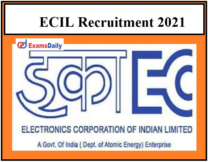 ECIL Recruitment 2021 – Registration Ends on March 18 Direct Selection!!!