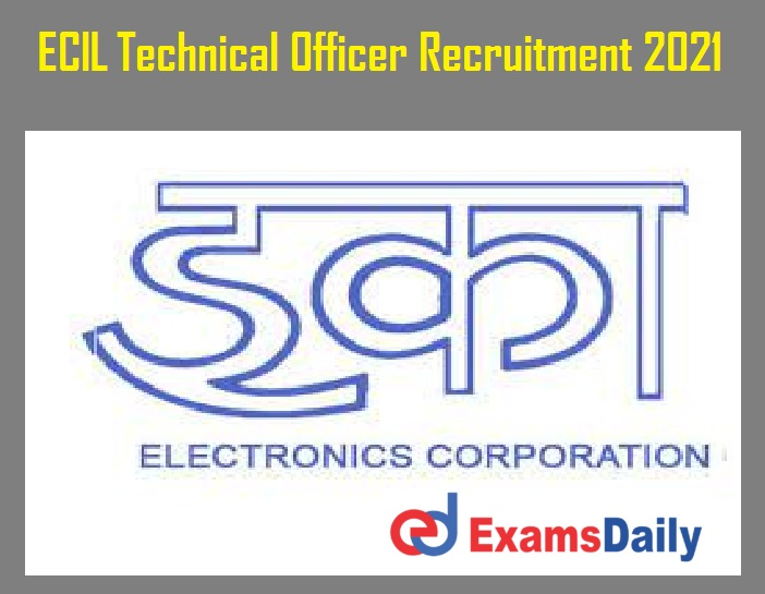 ECIL Technical Officer Recruitment 2021 Out – Interview Only Salary Rs. 23,000- PM!!!