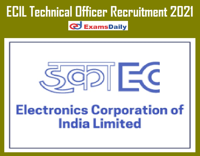 ECIL Technical Officer Recruitment 2021 Out – NO APPLICATION FEES!!!