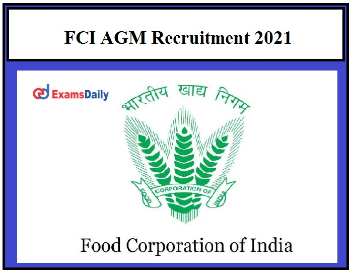 FCI AGM Recruitment 2021, Check Schedule & Important Instructions Here!!!