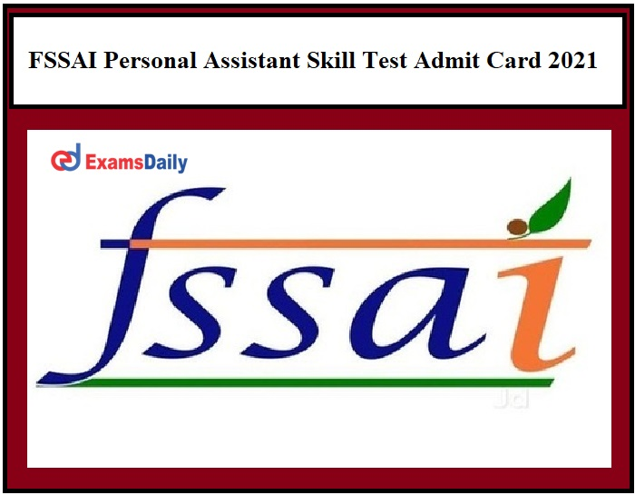 FSSAI Personal Assistant Skill Test Date 2021 OUT – Check PA Admit Card Details Here!!!