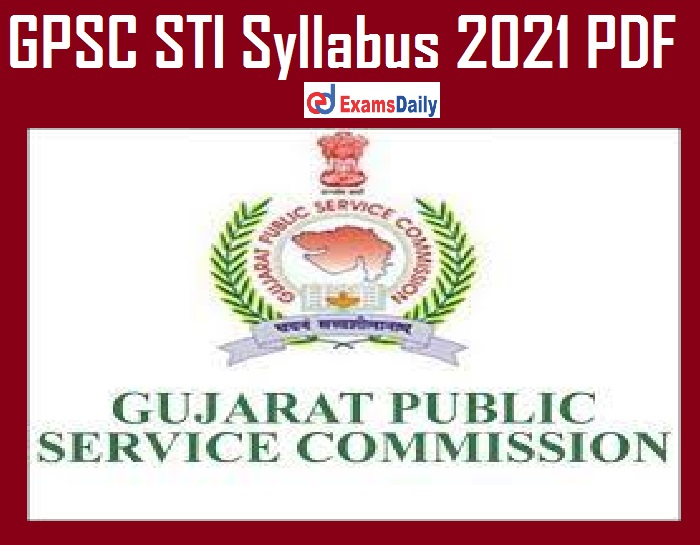 GPSC STI Syllabus 2021 PDF – Download Exam Pattern for State Tax Inspector Vacancies!!!