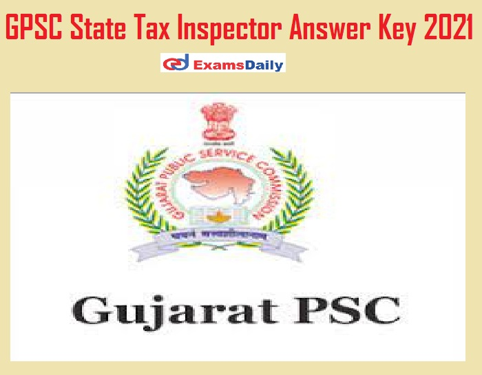 GPSC State Tax Inspector Answer Key 2021 Out – Download Class 3 Provisional Key @ gpsc.gujarat.gov.in!!!