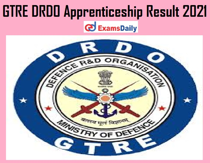GTRE DRDO Apprenticeship Result 2021 Out – Download Selection List for ITI Trainee @ drdo.gov.in!!!