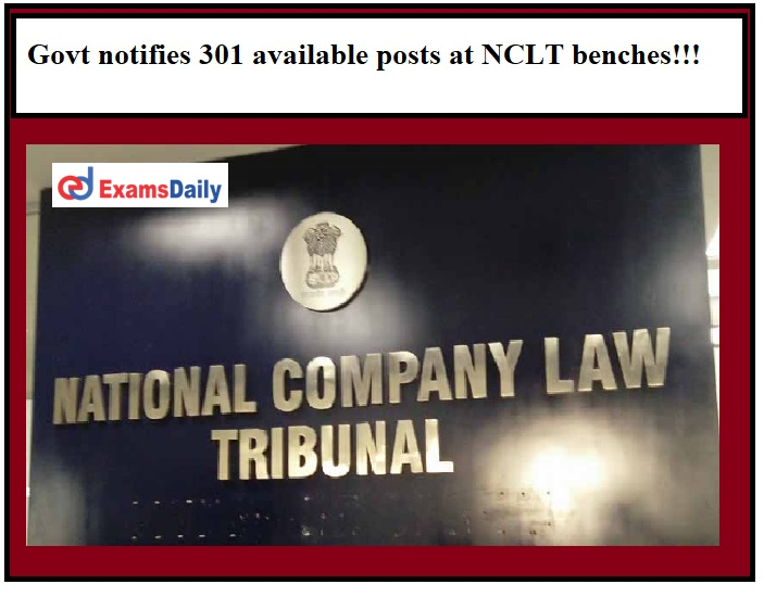 Govt notifies 301 available posts at NCLT benches!!!