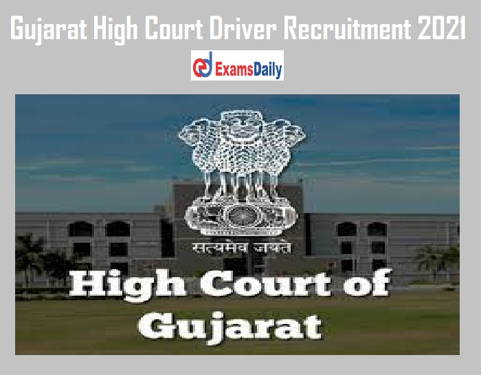 Gujarat High Court Driver Recruitment 2021 Out – 10th +2 Pass can Apply Salary Max Rs.19900-63200- !!!