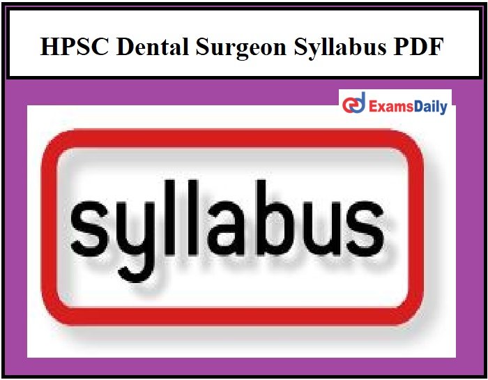 HPSC Dental Surgeon Syllabus 2021 PDF – Download Exam Pattern Here!!!
