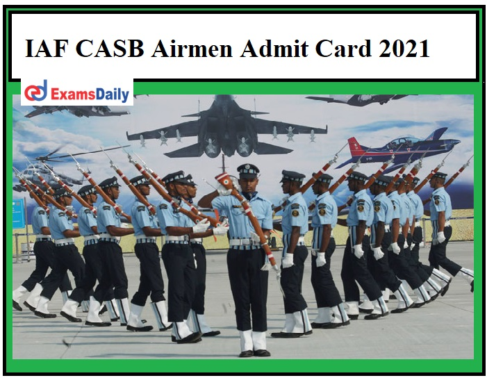 IAF CASB Airmen Admit Card 2021 –Download Indian Air Force Group 'X' & 'Y' Exam Date Here!!!
