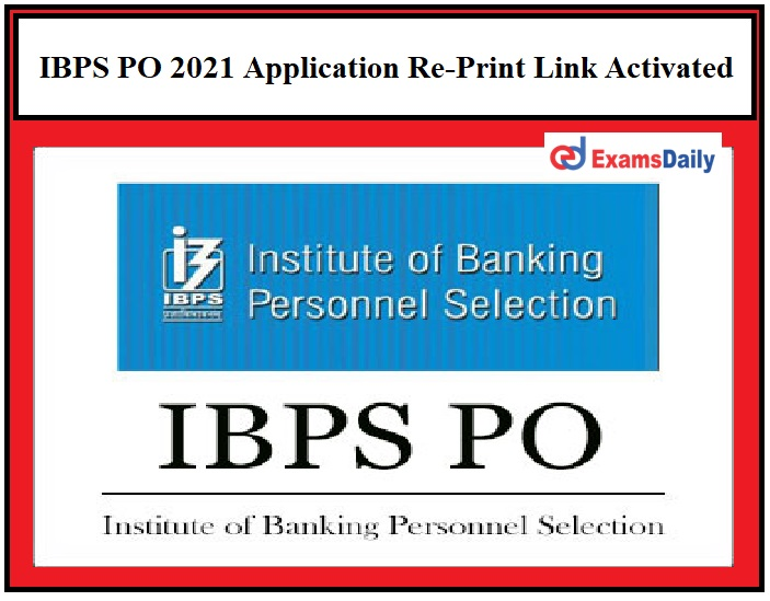 IBPS PO 2021 Application Re-Print Link Activated – Download CRP MT X Form Here!!!