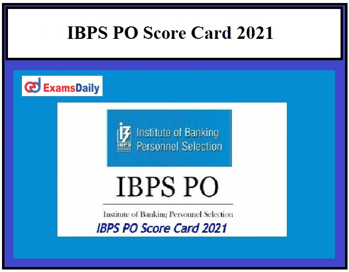 IBPS PO Score Card 2021 OUT – Download CRP X MT Marks for Qualified Candidates for Interview!!!