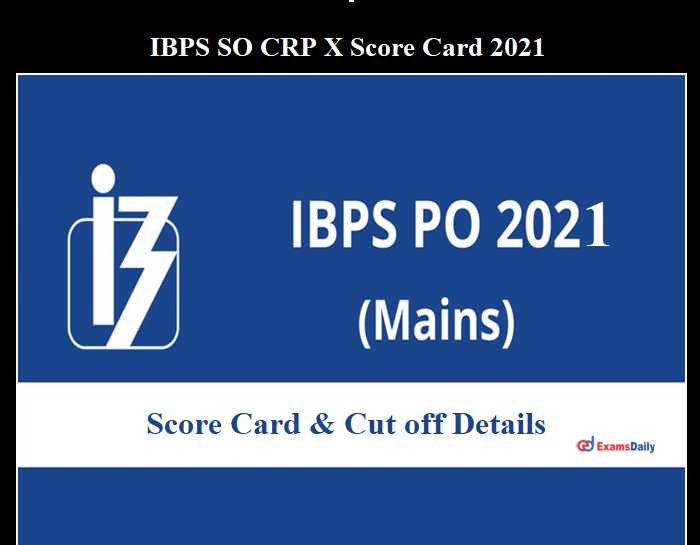 IBPS SO CRP X 2021 Score Card OUT