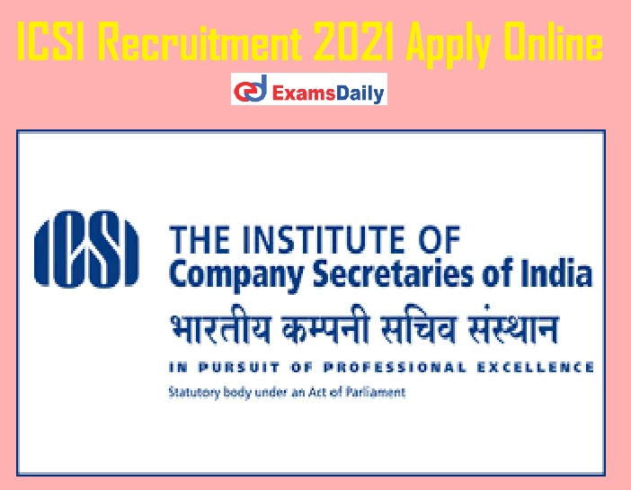 ICSI Recruitment 2021 Apply Online – Notification for 50 Vacancies NO APPLICATION FEES!!!
