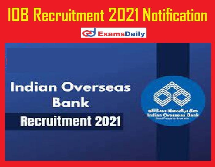 IOB Recruitment 2021 Notification Out – Interview Only Salary Max Rs. 30,000- PM!!!