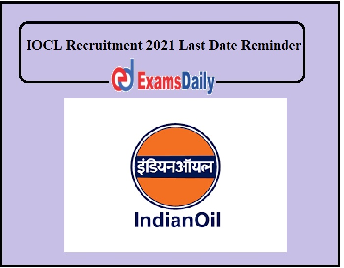 IOCL Recruitment 2021 Last Date Reminder