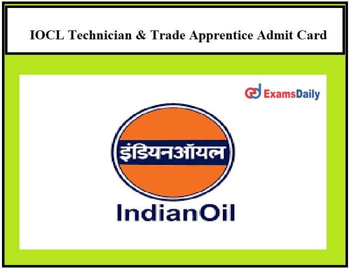 IOCL Technician Apprentice Admit Card 2021 OUT – Download Trade Apprentice Exam Date Here!!!