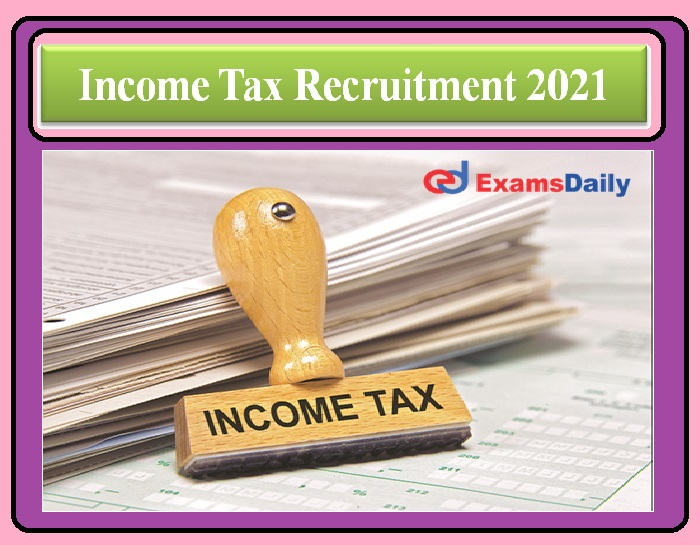 Income Tax Recruitment 2021 OUT-Steno, MTS & others Apply Here
