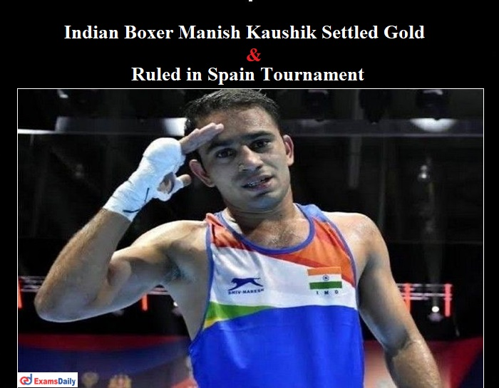 Indian Boxer Manish Kaushik Settled Gold and Ruled in Spain tournament