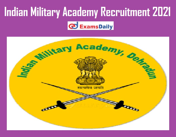 Indian Military Academy Recruitment 2021 Out – Salary up to Rs. 40, 000- PM Just Now Released!!!