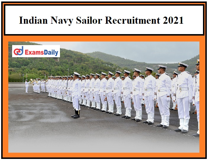 Indian Navy Sailor Recruitment 2021 – Registration Date Ends Soon Salary Rs.43,100 per month!!!