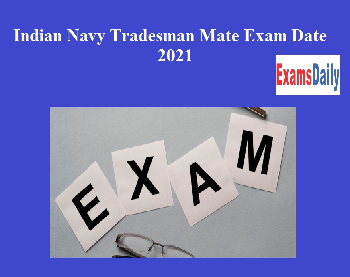Indian Navy Tradesman Mate Exam Date 2021 Out – Check Admit Card Release Details!!!