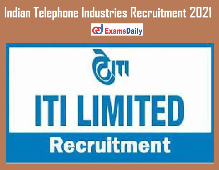 Indian Telephone Industries Recruitment 2021 – Apply Online Link Deactivate Shortly @ itiltd.in!!!