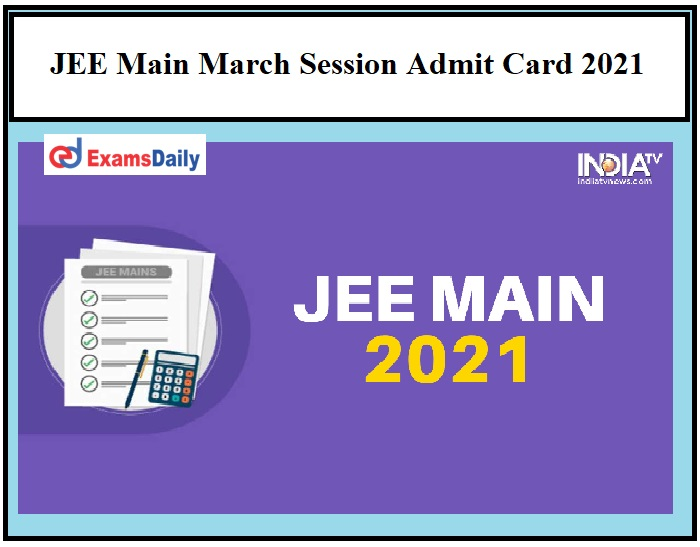 JEE Main March Session Admit Card 2021 OUT – Download NTA Hall Ticket
