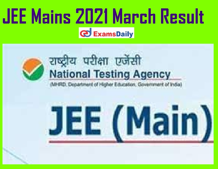JEE Mains 2021 March Result – Expected Soon Check Details Here!!!
