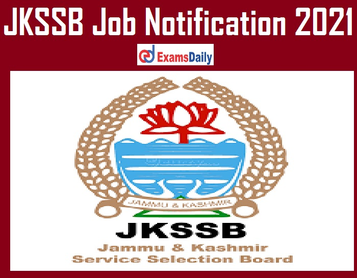 JKSSB Job Notification 2021 – Last Date Reminder for 900+ Vacancies!!!