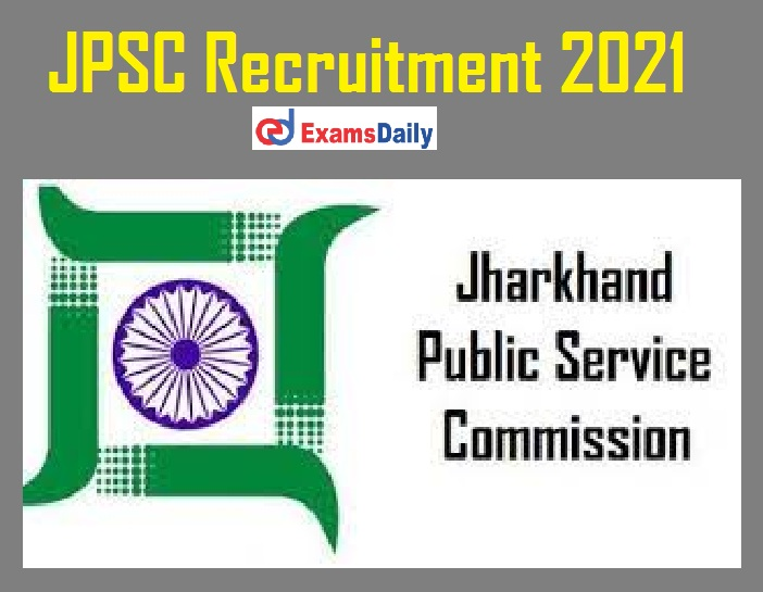 JPSC Recruitment 2021 Apply Online – Salary Up to Rs.1, 51,100 PM Notification for 40+ Vacancies!!! (1)