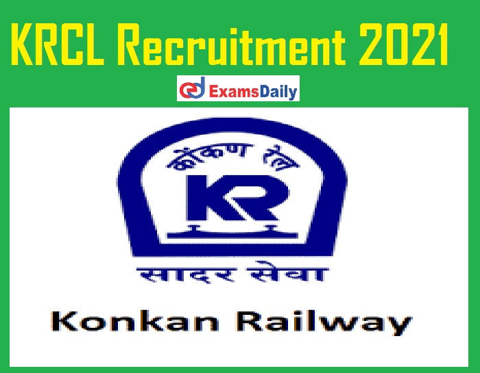 KRCL Recruitment 2021 Out - B.EB.Tech can Apply Salary Rs. 30, 000- PM!!!