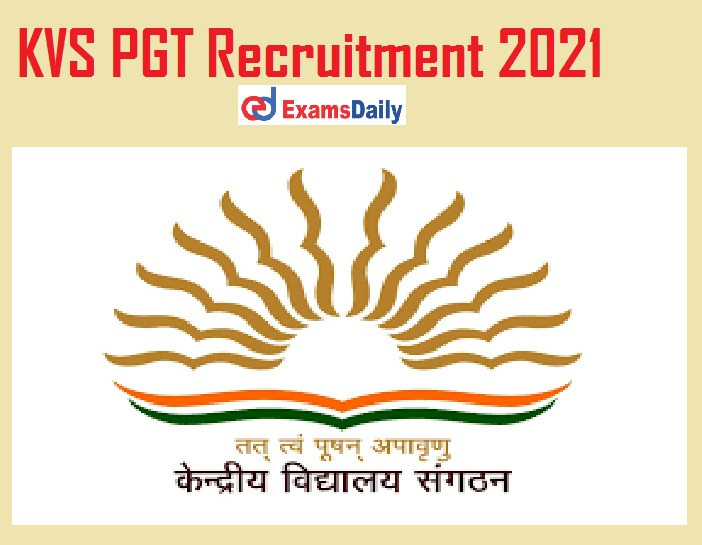 KVS PGT Recruitment 2021 Out – Interview Only Salary Max Rs. 27500-PM!!!