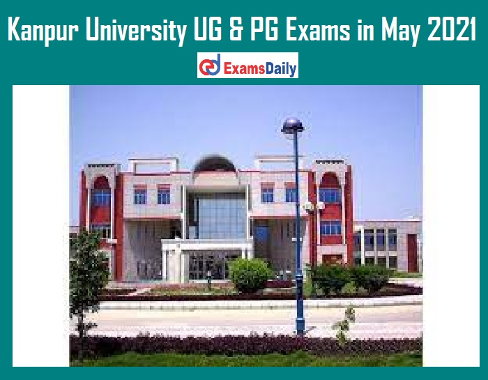 Kanpur University UG & PG Exams in May 2021 – Check Semester Details Here!!!