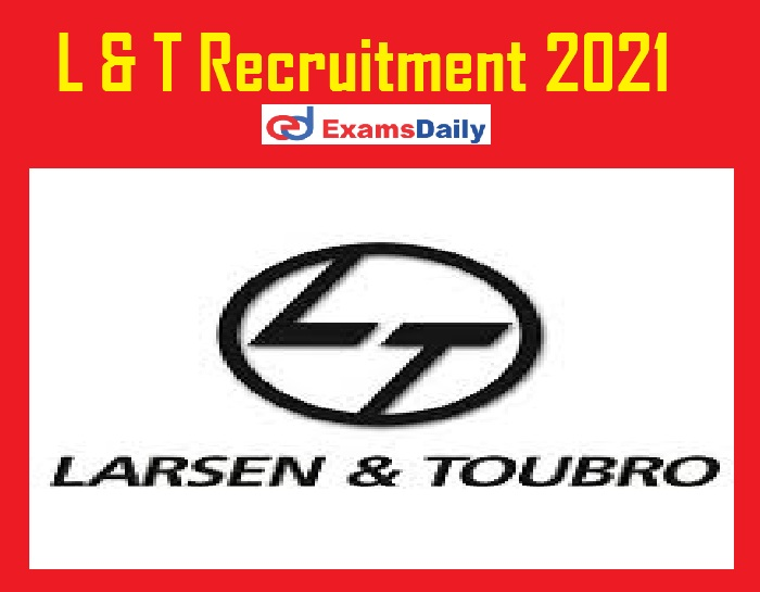 L & T Recruitment 2021 Apply Online – Notification for Java & SQL Just Now Released!!!