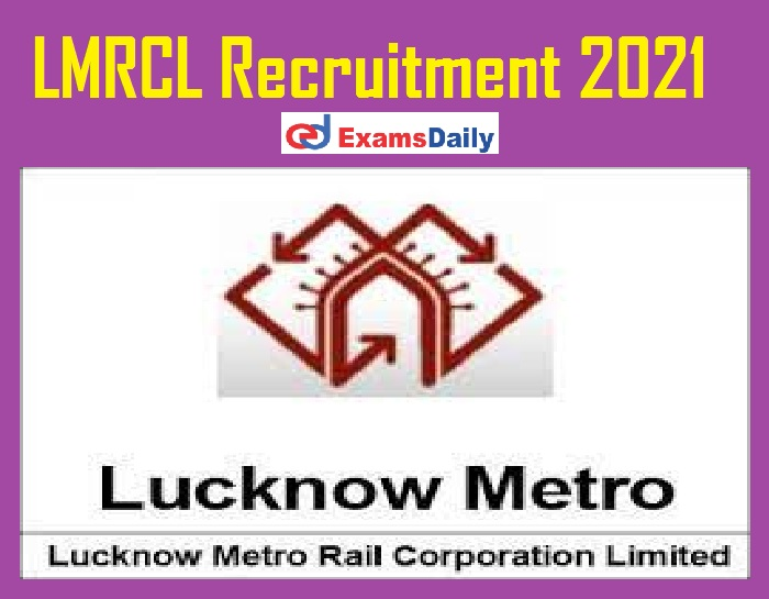 LMRCL Recruitment 2021 Out – Salary Max Rs. 2, 40, 000- NO EXAM!!!