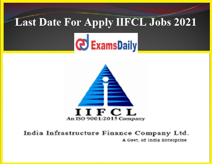 Last Date For Apply IIFCL Jobs 2021