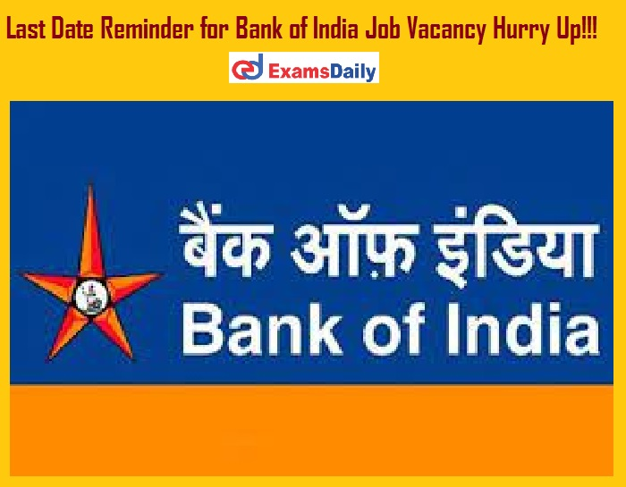 Last Date Reminder for Bank of India Job Vacancy Hurry Up!!!