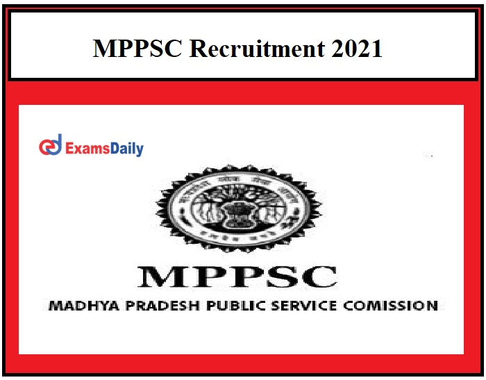MPPSC Recruitment 2021 – Application Date Ends Soon 746 MO & Other Vacancies!!!